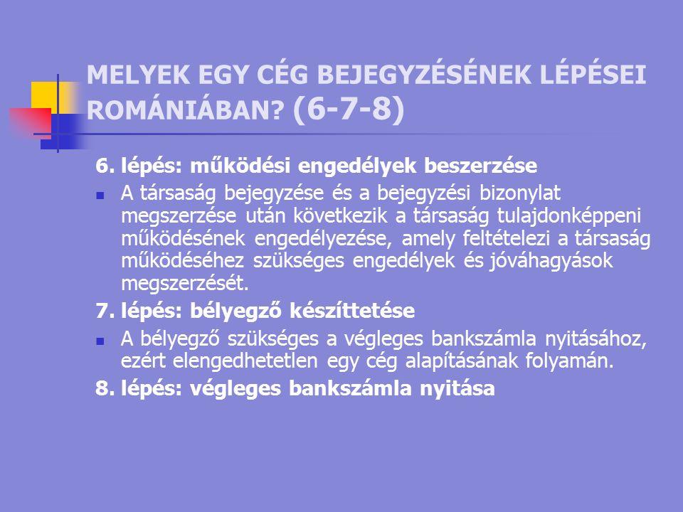 MELYEK EGY CÉG BEJEGYZÉSÉNEK LÉPÉSEI ROMÁNIÁBAN. (6-7-8) 6.