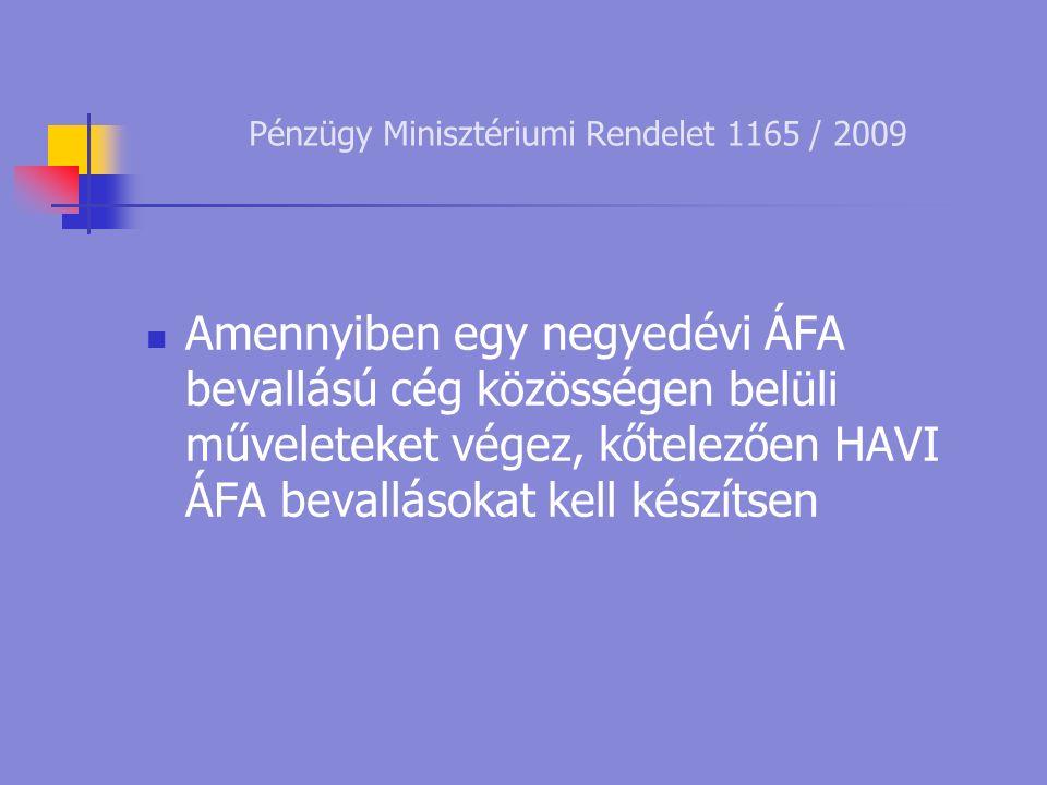 Pénzügy Minisztériumi Rendelet 1165 / 2009 Amennyiben egy negyedévi ÁFA bevallású cég közösségen belüli műveleteket végez, kőtelezően HAVI ÁFA bevallásokat kell készítsen