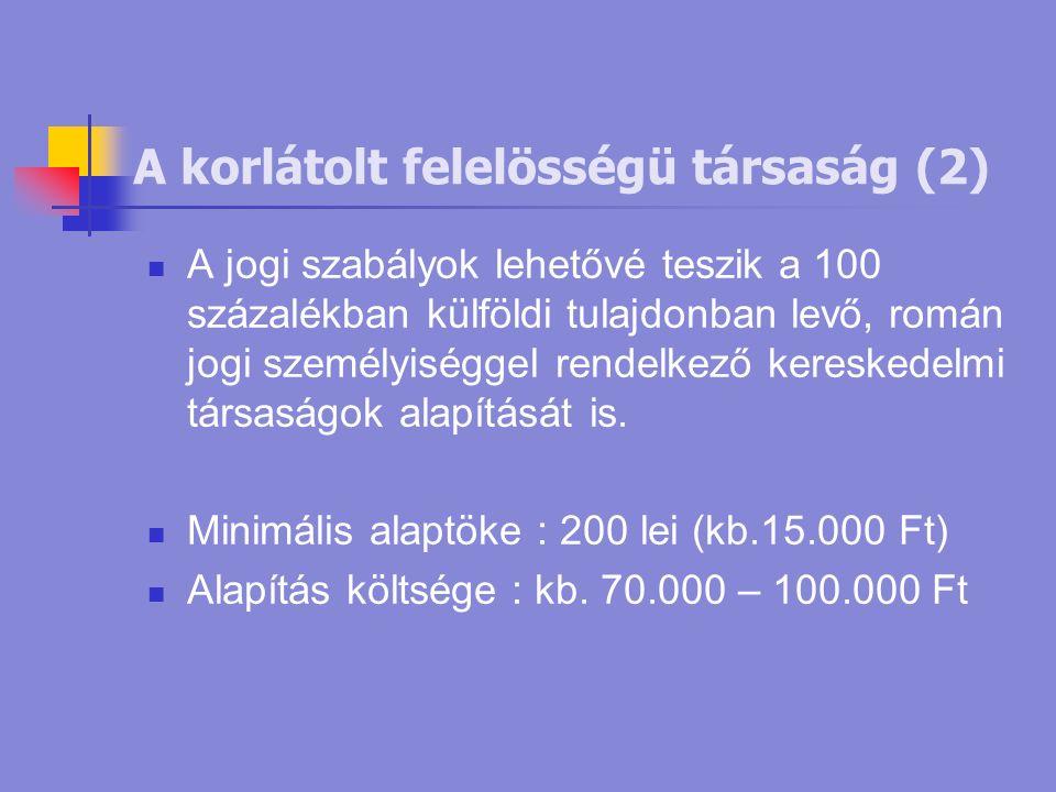 A korlátolt felelösségü társaság (2) A jogi szabályok lehetővé teszik a 100 százalékban külföldi tulajdonban levő, román jogi személyiséggel rendelkező kereskedelmi társaságok alapítását is.