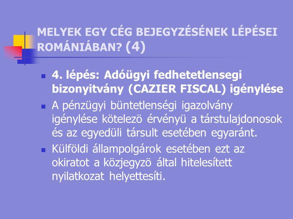 MELYEK EGY CÉG BEJEGYZÉSÉNEK LÉPÉSEI ROMÁNIÁBAN. (4) 4.