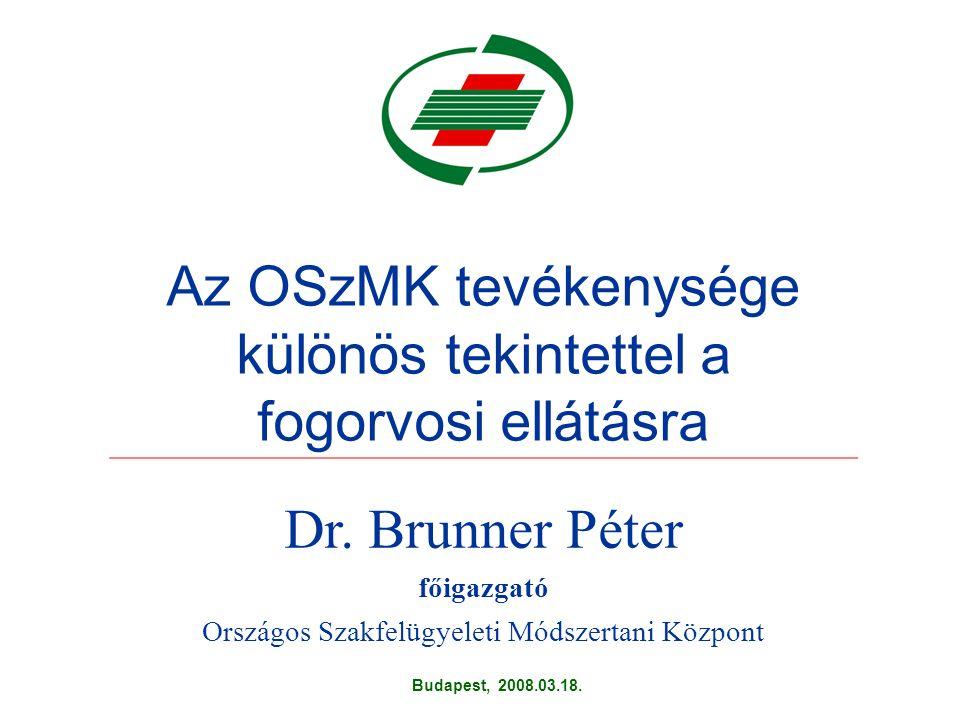 Az OSzMK tevékenysége különös tekintettel a fogorvosi ellátásra Dr.
