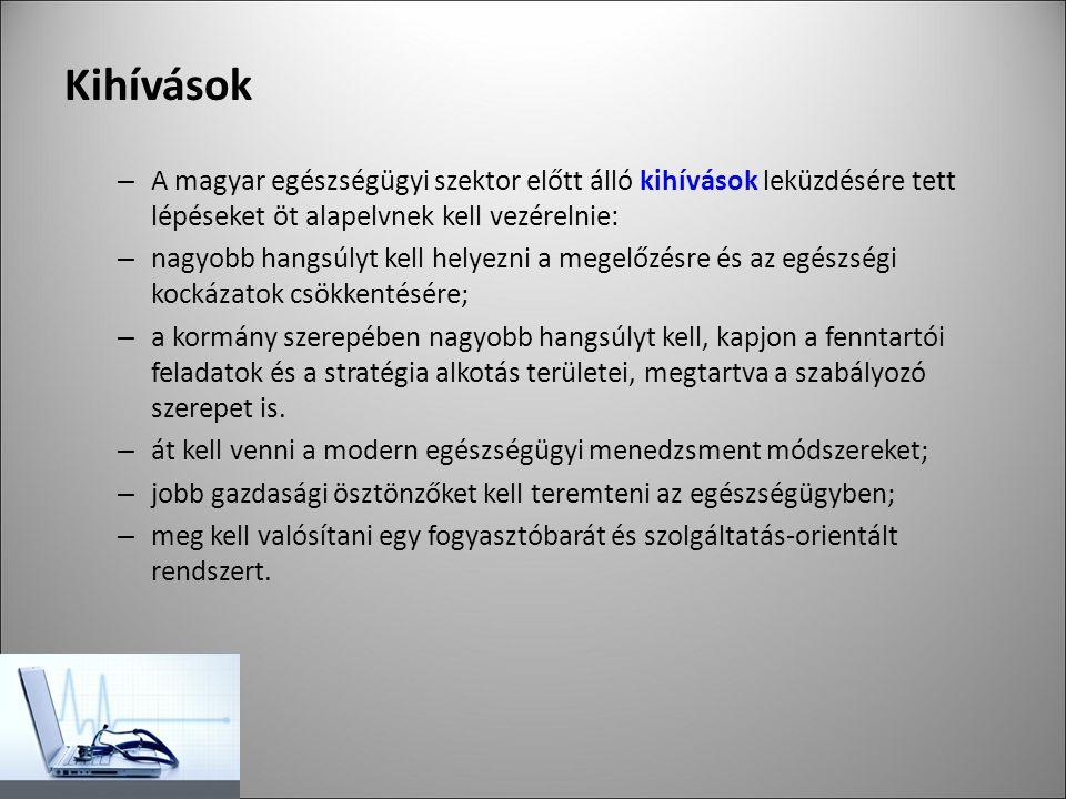 Kihívások – A magyar egészségügyi szektor előtt álló kihívások leküzdésére tett lépéseket öt alapelvnek kell vezérelnie: – nagyobb hangsúlyt kell helyezni a megelőzésre és az egészségi kockázatok csökkentésére; – a kormány szerepében nagyobb hangsúlyt kell, kapjon a fenntartói feladatok és a stratégia alkotás területei, megtartva a szabályozó szerepet is.