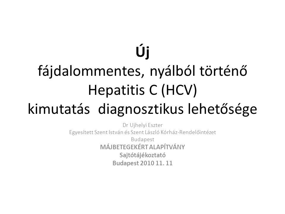 Új fájdalommentes, nyálból történő Hepatitis C (HCV) kimutatás diagnosztikus lehetősége Dr Ujhelyi Eszter Egyesített Szent István és Szent László Kórház-Rendelőintézet Budapest MÁJBETEGEKÉRT ALAPÍTVÁNY Sajtótájékoztató Budapest 2010 11.
