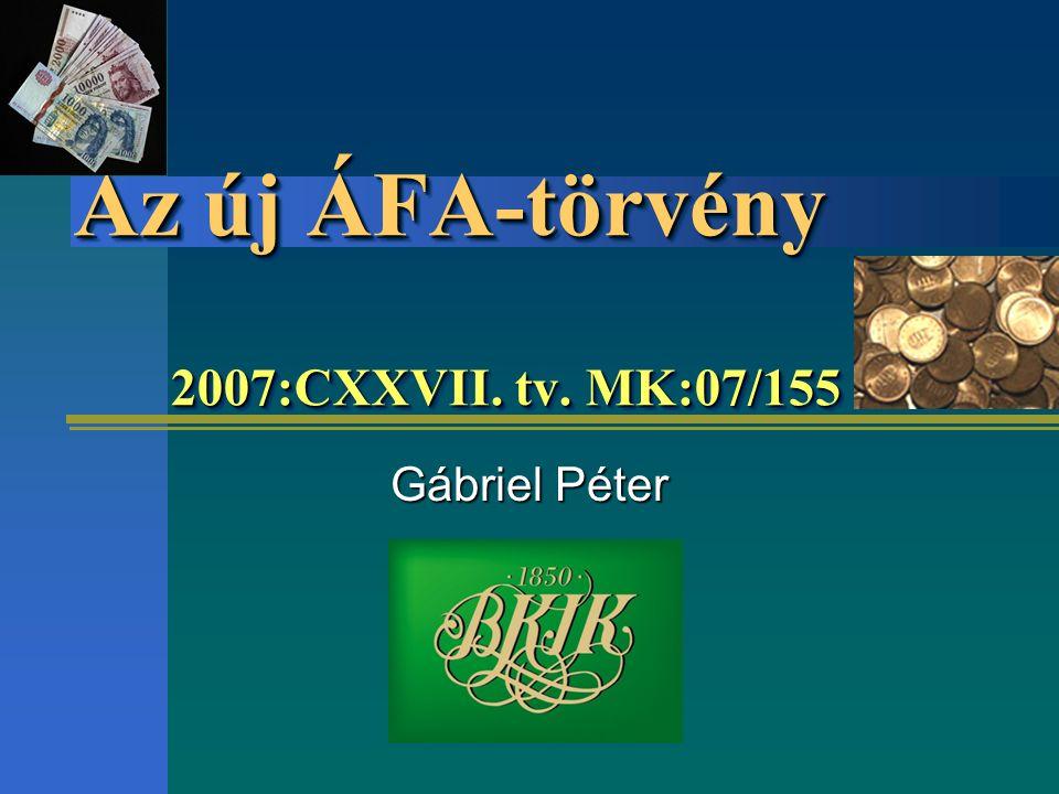 Az új ÁFA-törvény 2007:CXXVII. tv. MK:07/155 Gábriel Péter