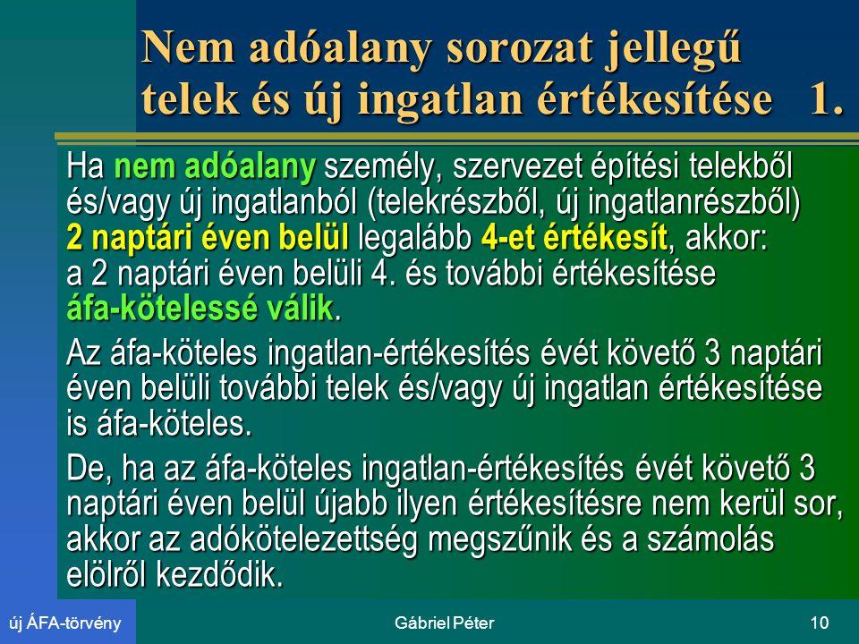 Gábriel Péter10új ÁFA-törvény Nem adóalany sorozat jellegű telek és új ingatlan értékesítése 1.