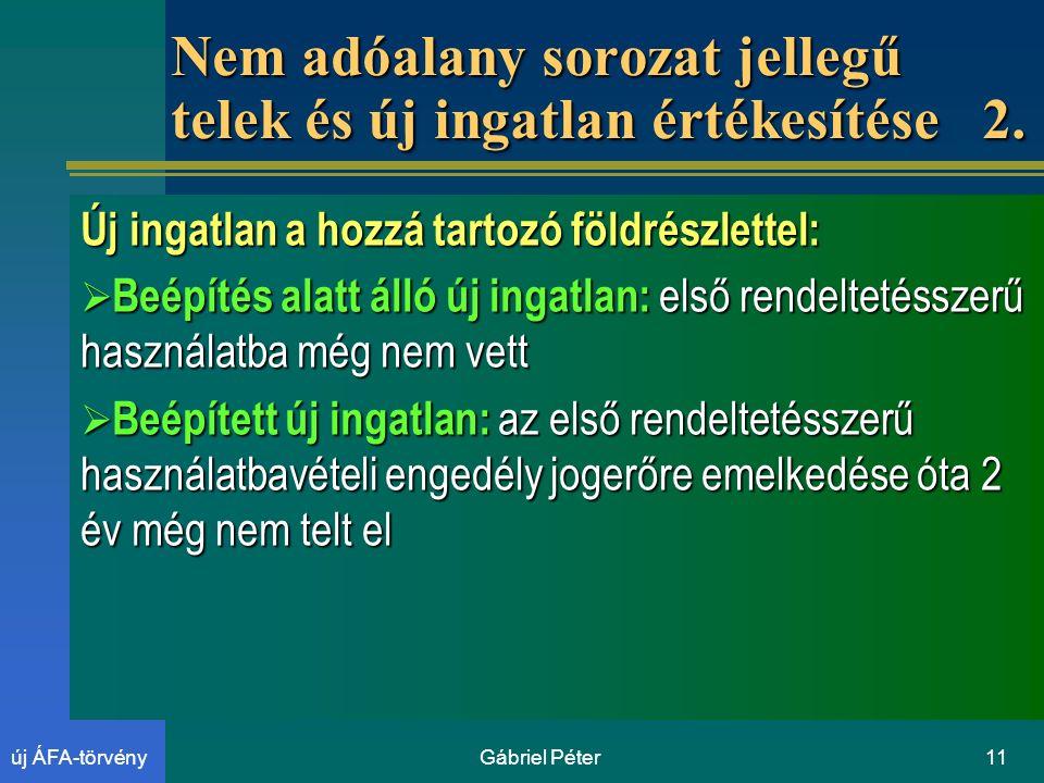 Gábriel Péter11új ÁFA-törvény Nem adóalany sorozat jellegű telek és új ingatlan értékesítése 2.