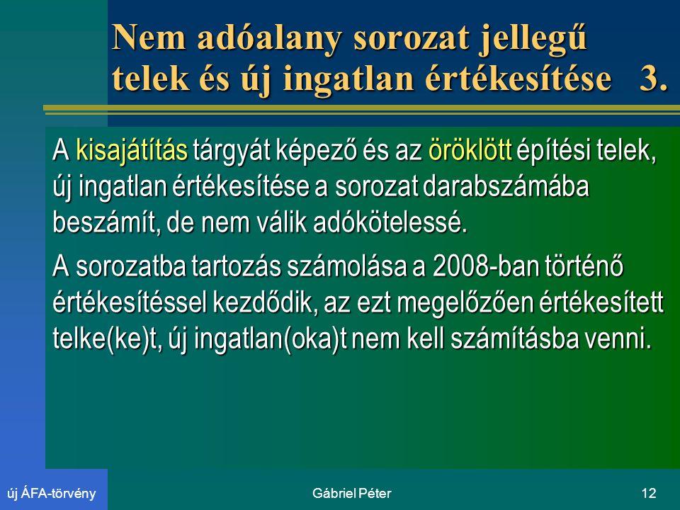 Gábriel Péter12új ÁFA-törvény Nem adóalany sorozat jellegű telek és új ingatlan értékesítése 3.