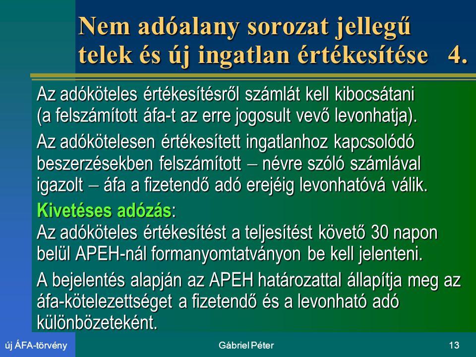Gábriel Péter13új ÁFA-törvény Nem adóalany sorozat jellegű telek és új ingatlan értékesítése 4.