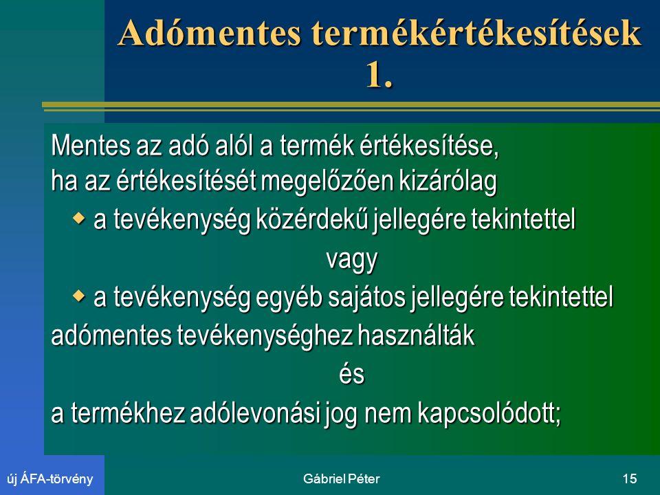 Gábriel Péter15új ÁFA-törvény Adómentes termékértékesítések 1.
