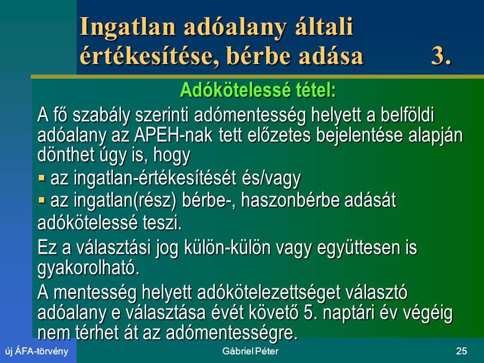 Gábriel Péter25új ÁFA-törvény Ingatlan adóalany általi értékesítése, bérbe adása 3.