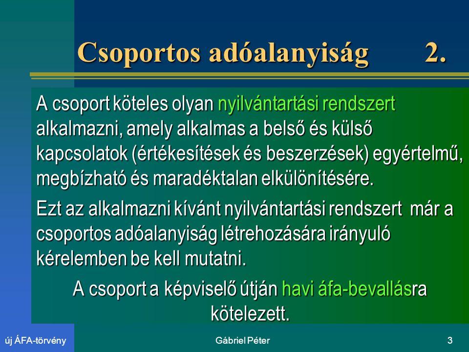 Gábriel Péter3új ÁFA-törvény Csoportos adóalanyiság 2.