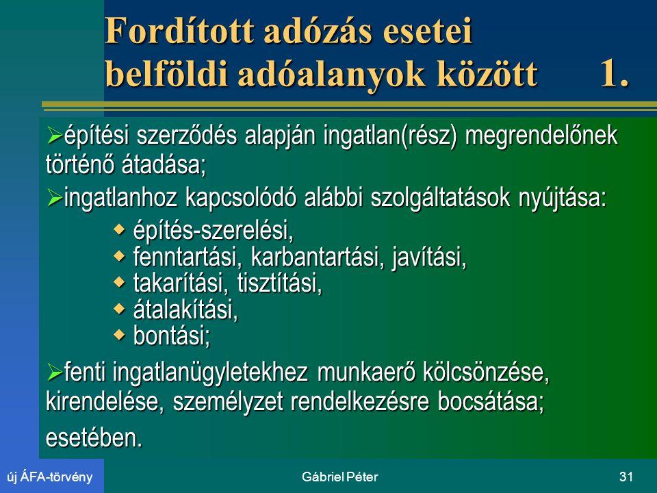 Gábriel Péter31új ÁFA-törvény Fordított adózás esetei belföldi adóalanyok között 1.