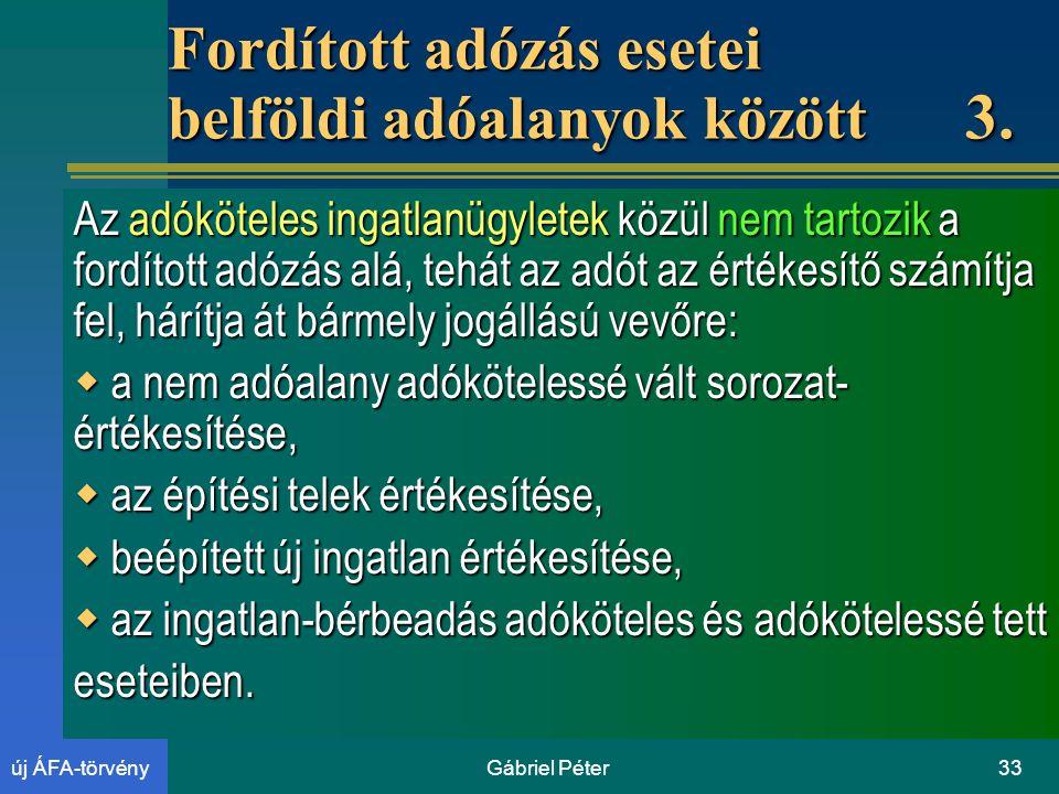 Gábriel Péter33új ÁFA-törvény Fordított adózás esetei belföldi adóalanyok között 3.