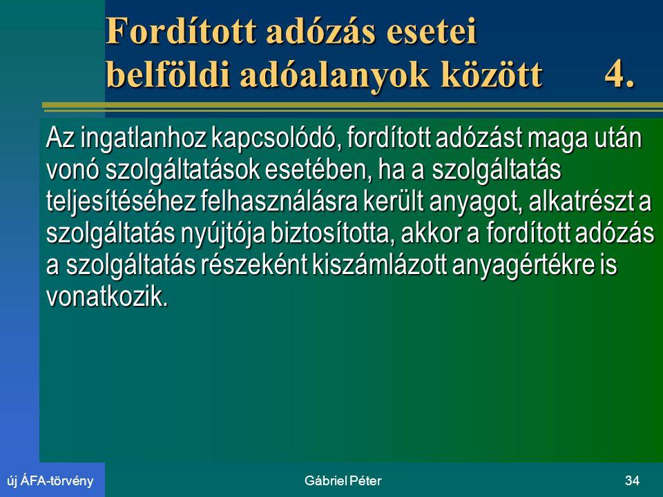 Gábriel Péter34új ÁFA-törvény Fordított adózás esetei belföldi adóalanyok között 4.