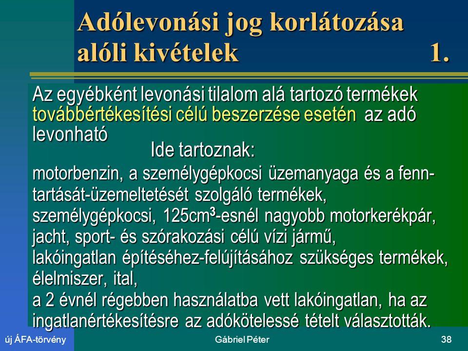 Gábriel Péter38új ÁFA-törvény Adólevonási jog korlátozása alóli kivételek 1.