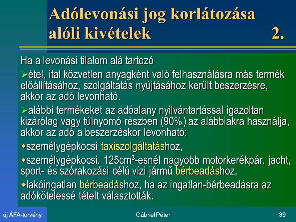 Gábriel Péter39új ÁFA-törvény Adólevonási jog korlátozása alóli kivételek 2.