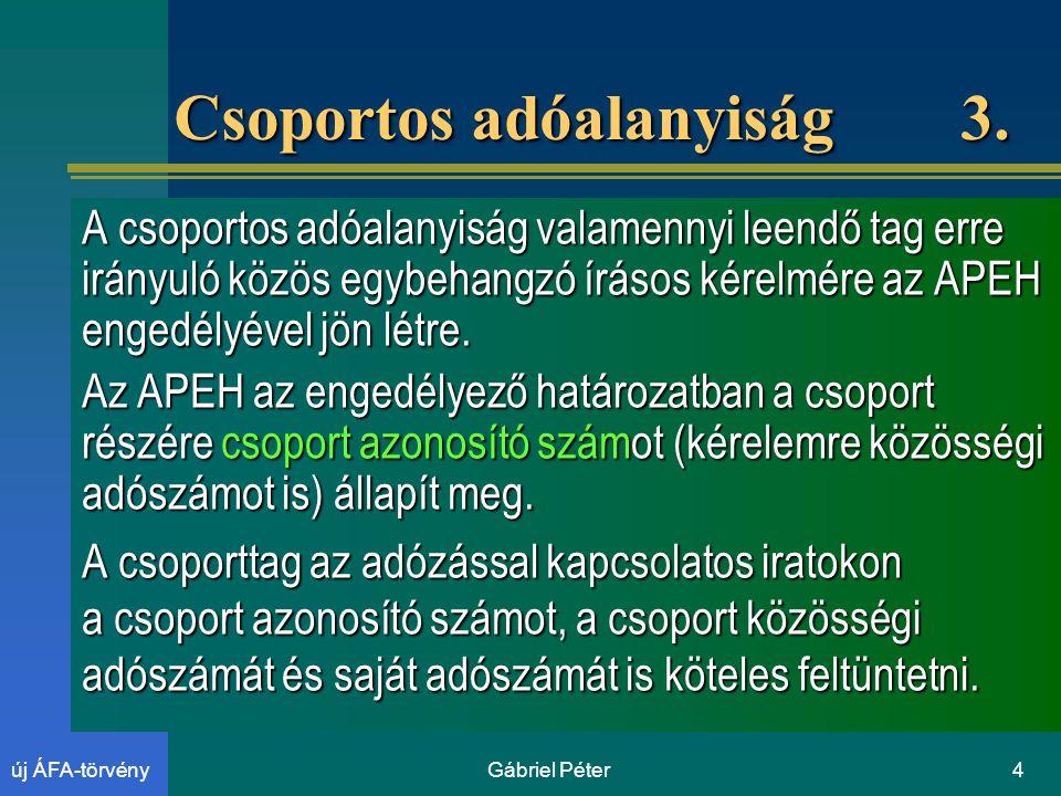 Gábriel Péter4új ÁFA-törvény Csoportos adóalanyiság 3.