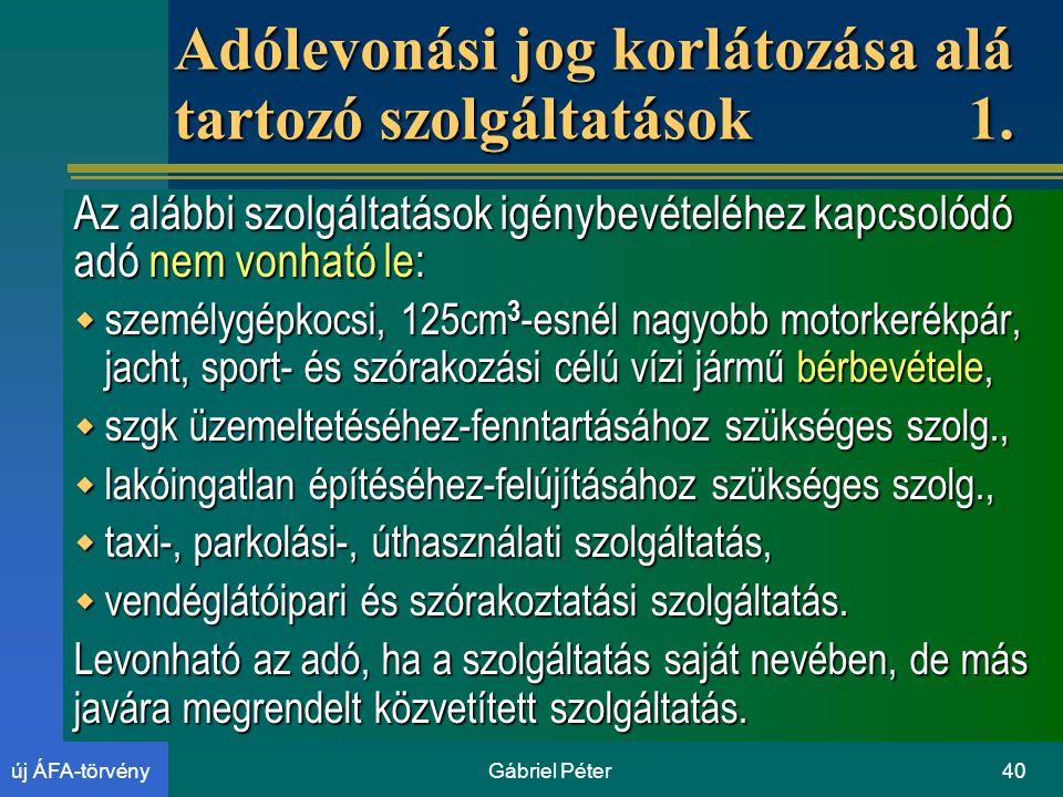 Gábriel Péter40új ÁFA-törvény Adólevonási jog korlátozása alá tartozó szolgáltatások 1.