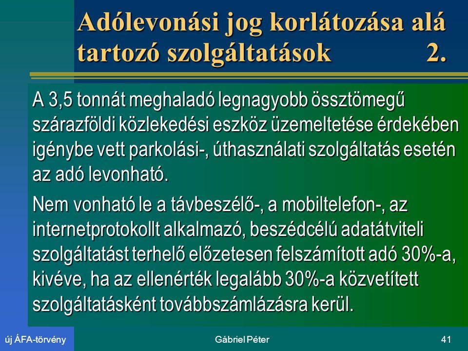 Gábriel Péter41új ÁFA-törvény Adólevonási jog korlátozása alá tartozó szolgáltatások 2.