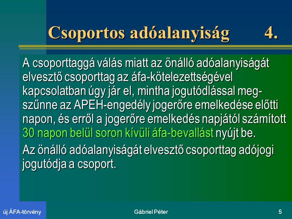 Gábriel Péter5új ÁFA-törvény Csoportos adóalanyiság 4.