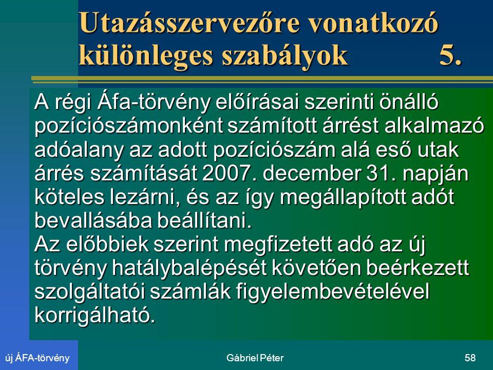 Gábriel Péter58új ÁFA-törvény Utazásszervezőre vonatkozó különleges szabályok 5.