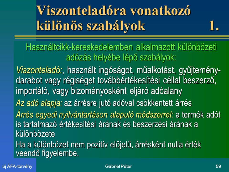 Gábriel Péter59új ÁFA-törvény Viszonteladóra vonatkozó különös szabályok 1.