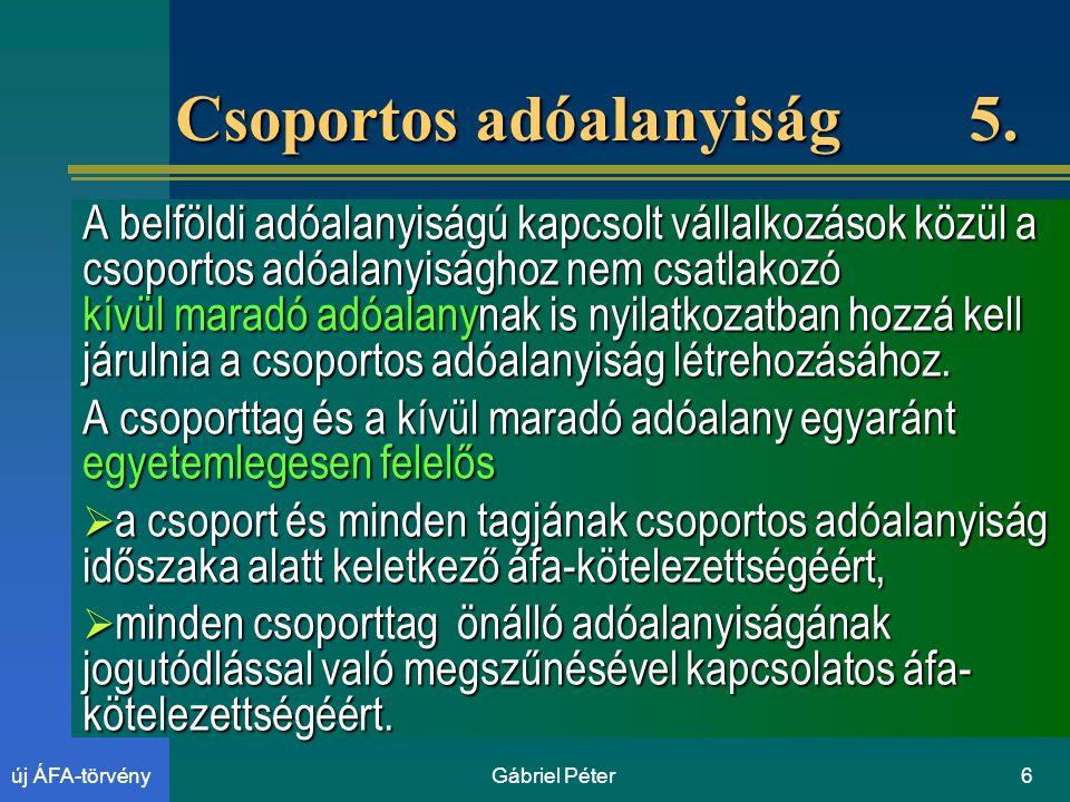 Gábriel Péter6új ÁFA-törvény Csoportos adóalanyiság 5.