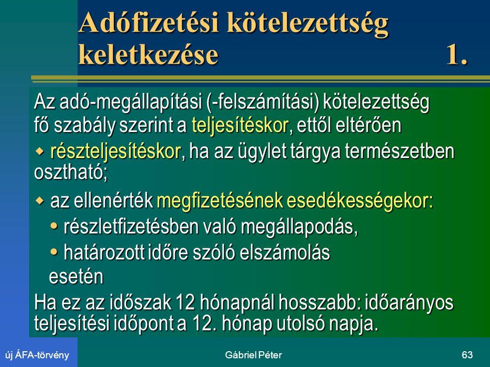 Gábriel Péter63új ÁFA-törvény Adófizetési kötelezettség keletkezése 1.