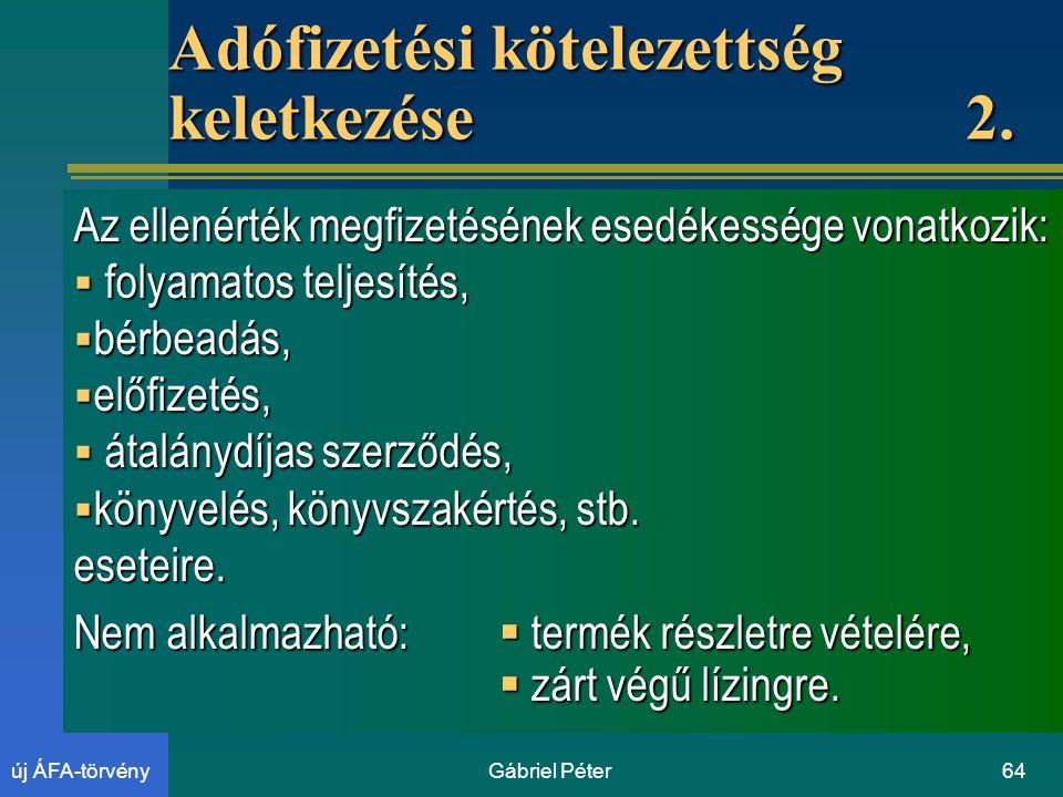 Gábriel Péter64új ÁFA-törvény Adófizetési kötelezettség keletkezése 2.