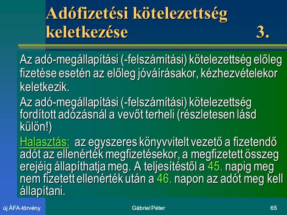Gábriel Péter65új ÁFA-törvény Adófizetési kötelezettség keletkezése 3.