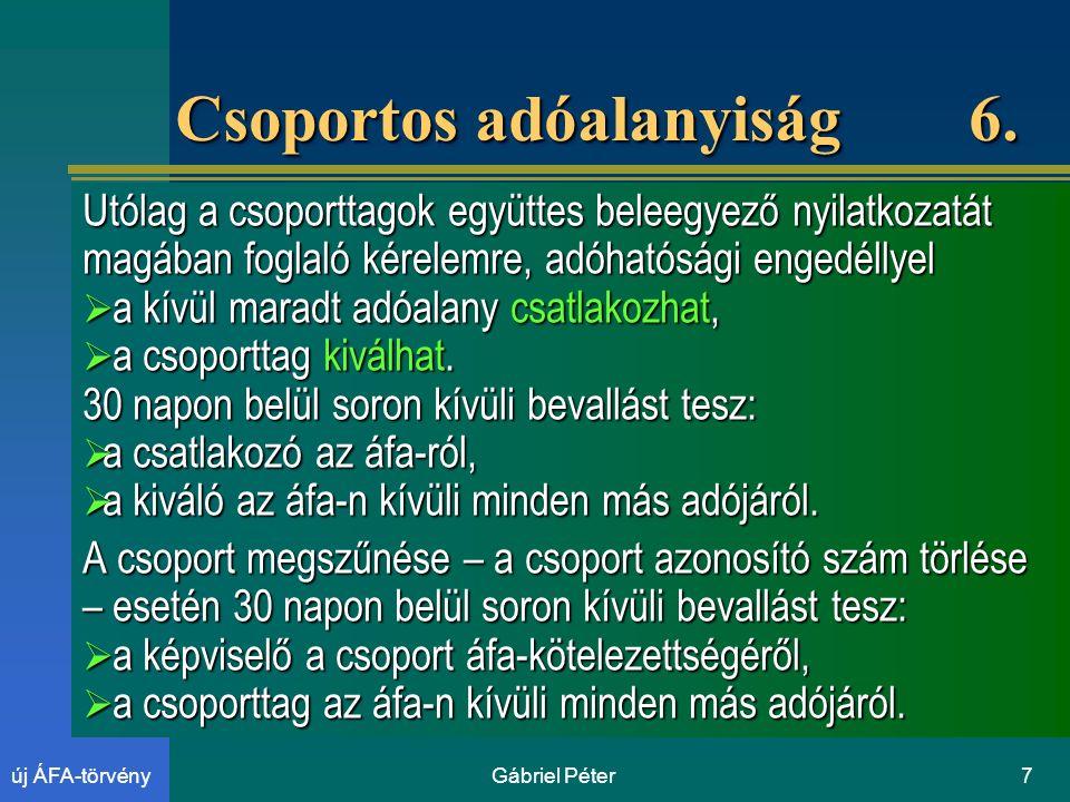 Gábriel Péter7új ÁFA-törvény Csoportos adóalanyiság 6.