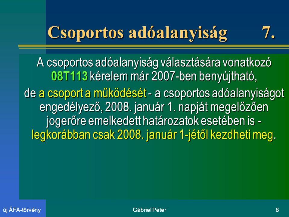 Gábriel Péter8új ÁFA-törvény Csoportos adóalanyiság 7.