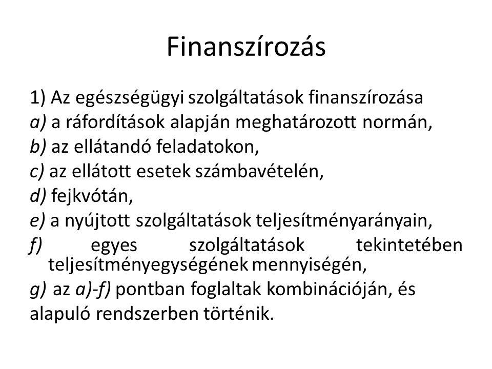 Finanszírozás 1) Az egészségügyi szolgáltatások finanszírozása a) a ráfordítások alapján meghatározott normán, b) az ellátandó feladatokon, c) az ellátott esetek számbavételén, d) fejkvótán, e) a nyújtott szolgáltatások teljesítményarányain, f) egyes szolgáltatások tekintetében teljesítményegységének mennyiségén, g) az a)-f) pontban foglaltak kombinációján, és alapuló rendszerben történik.