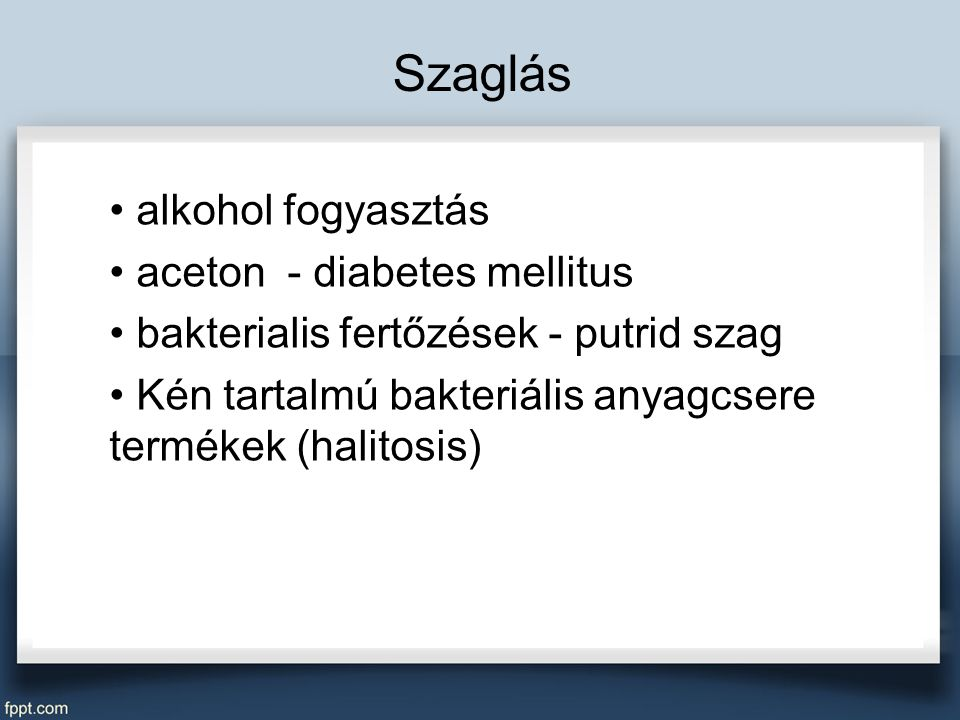 Szaglás alkohol fogyasztás aceton - diabetes mellitus bakterialis fertőzések - putrid szag Kén tartalmú bakteriális anyagcsere termékek (halitosis)