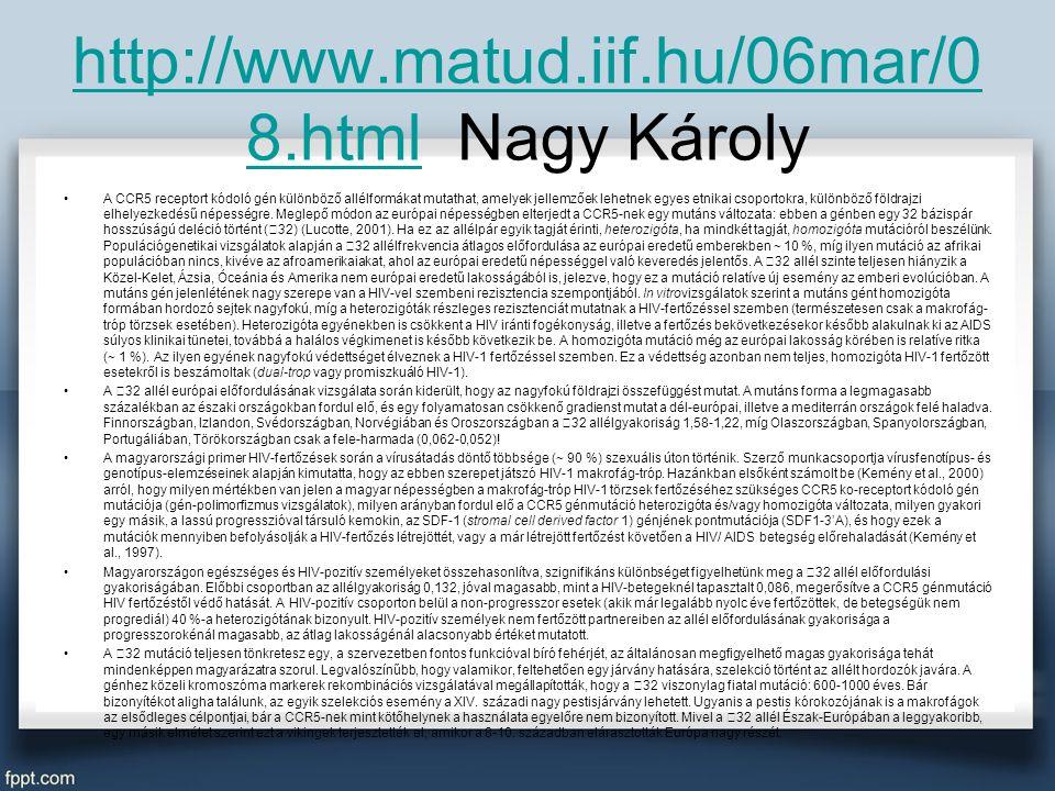 http://www.matud.iif.hu/06mar/0 8.htmlhttp://www.matud.iif.hu/06mar/0 8.html Nagy Károly A CCR5 receptort kódoló gén különböző allélformákat mutathat, amelyek jellemzőek lehetnek egyes etnikai csoportokra, különböző földrajzi elhelyezkedésű népességre.