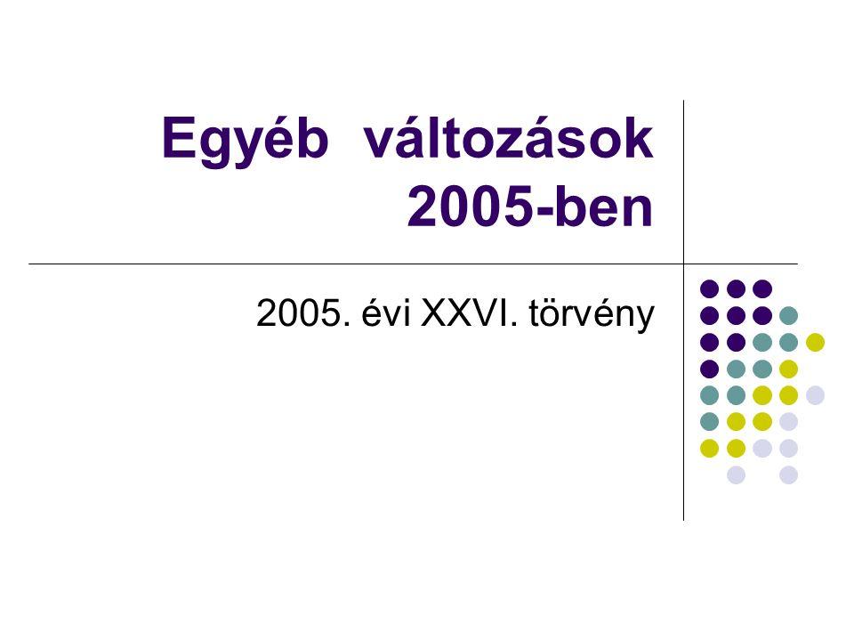 Egyéb változások 2005-ben 2005. évi XXVI. törvény
