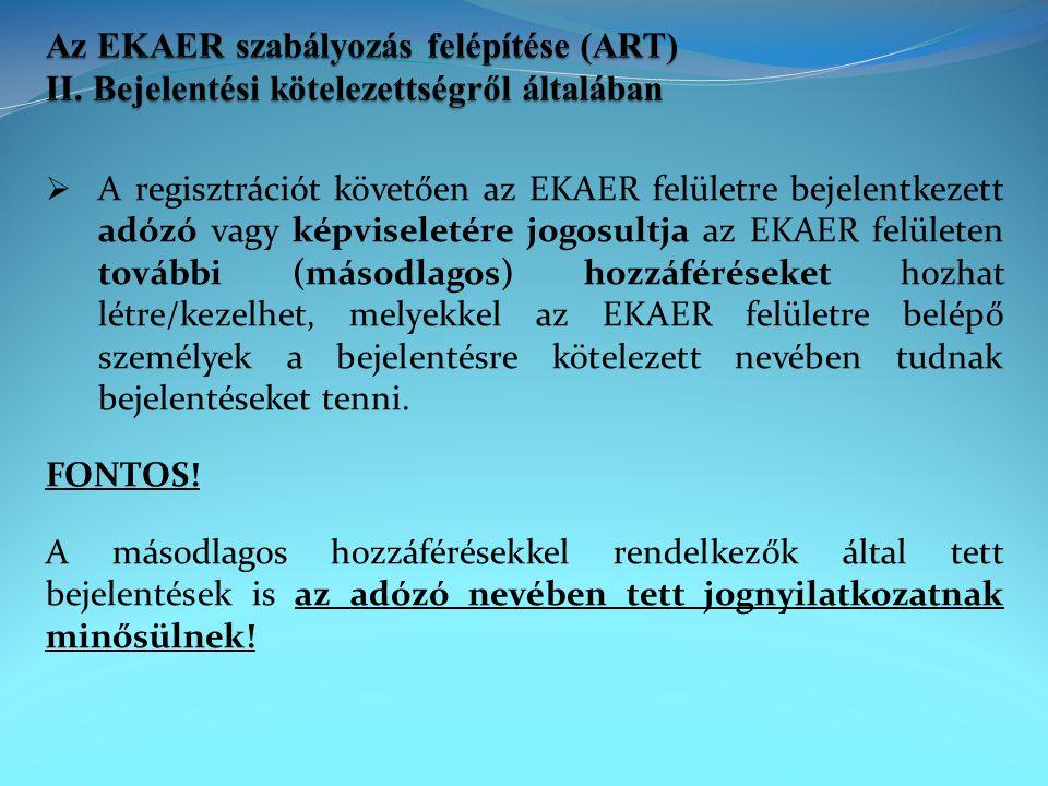  A regisztrációt követően az EKAER felületre bejelentkezett adózó vagy képviseletére jogosultja az EKAER felületen további (másodlagos) hozzáféréseket hozhat létre/kezelhet, melyekkel az EKAER felületre belépő személyek a bejelentésre kötelezett nevében tudnak bejelentéseket tenni.