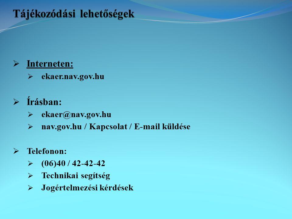  Interneten:  ekaer.nav.gov.hu  Írásban:  ekaer@nav.gov.hu  nav.gov.hu / Kapcsolat / E-mail küldése  Telefonon:  (06)40 / 42-42-42  Technikai segítség  Jogértelmezési kérdések