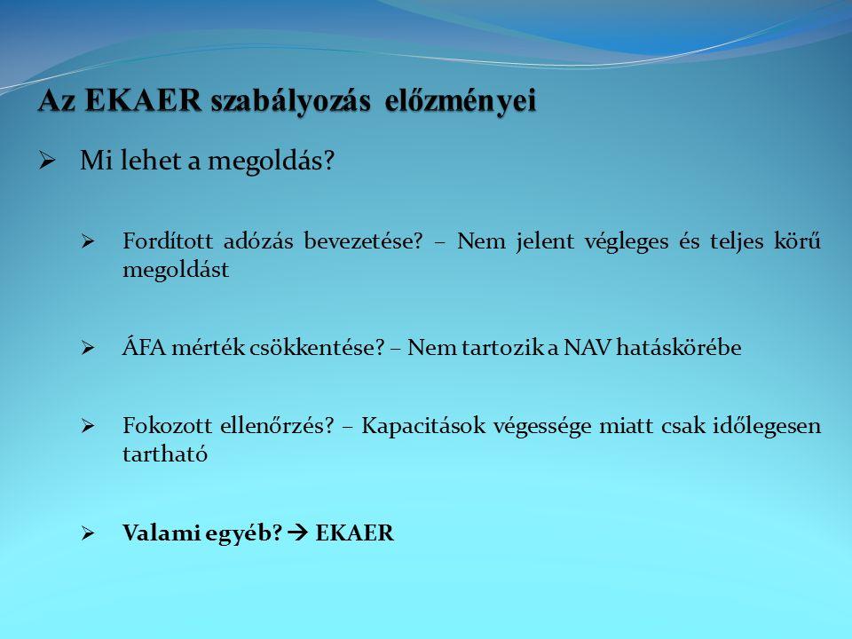 Az EKAER rendszer nem más, mint a Közösségi termékértékesítéssel/termékbeszerzéssel, valamint az első belföldi adóköteles termékértékesítéssel összefüggő áruszállítások e-útdíj és egyéb kamerahálózat segítségével történő nyomon követését, valamint az elektronikusan – elemezhető formában – rögzített egyes fuvarozási adatok alapján működő NAV kockázatelemzési rendszer szerint szervezett ellenőrzést magában foglaló komplex árumozgás és árueredet ellenőrző rendszer.
