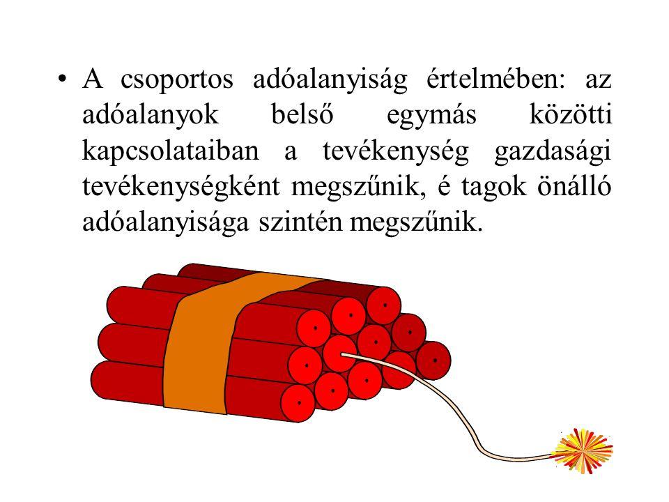 A csoportos adóalanyiság értelmében: az adóalanyok belső egymás közötti kapcsolataiban a tevékenység gazdasági tevékenységként megszűnik, é tagok önálló adóalanyisága szintén megszűnik.
