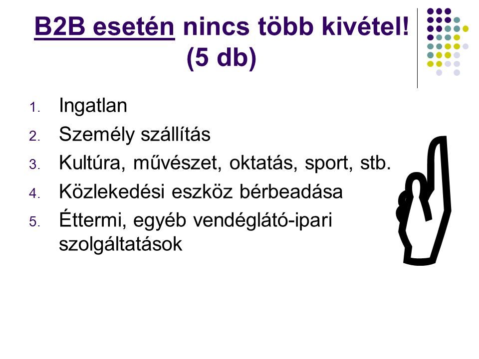 B2B esetén nincs több kivétel. (5 db) 1. Ingatlan 2.