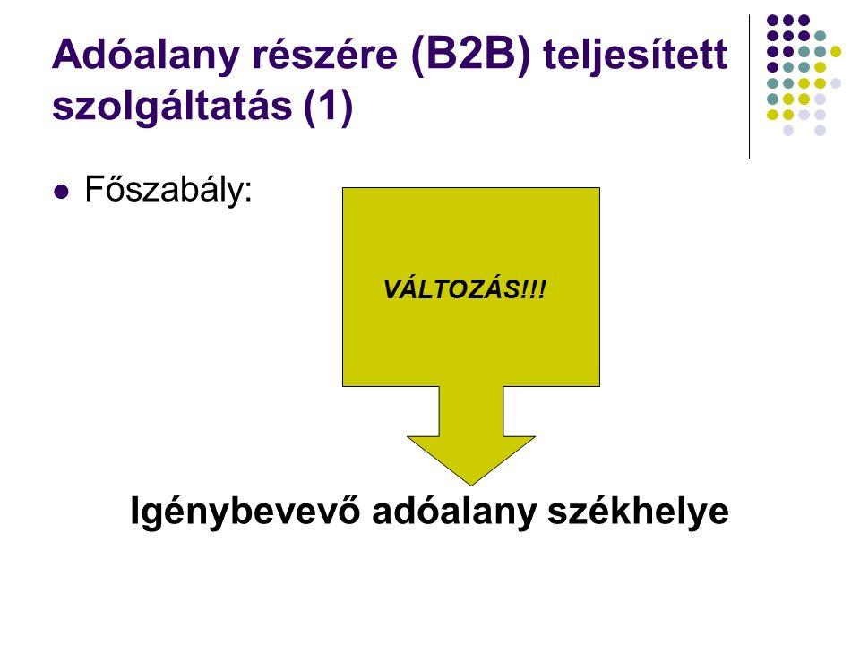 Adóalany részére (B2B) teljesített szolgáltatás (1) Főszabály: Igénybevevő adóalany székhelye VÁLTOZÁS!!!