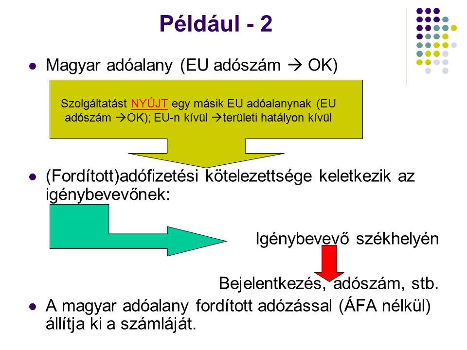 Például - 2 Magyar adóalany (EU adószám  OK) (Fordított)adófizetési kötelezettsége keletkezik az igénybevevőnek: Igénybevevő székhelyén Bejelentkezés, adószám, stb.