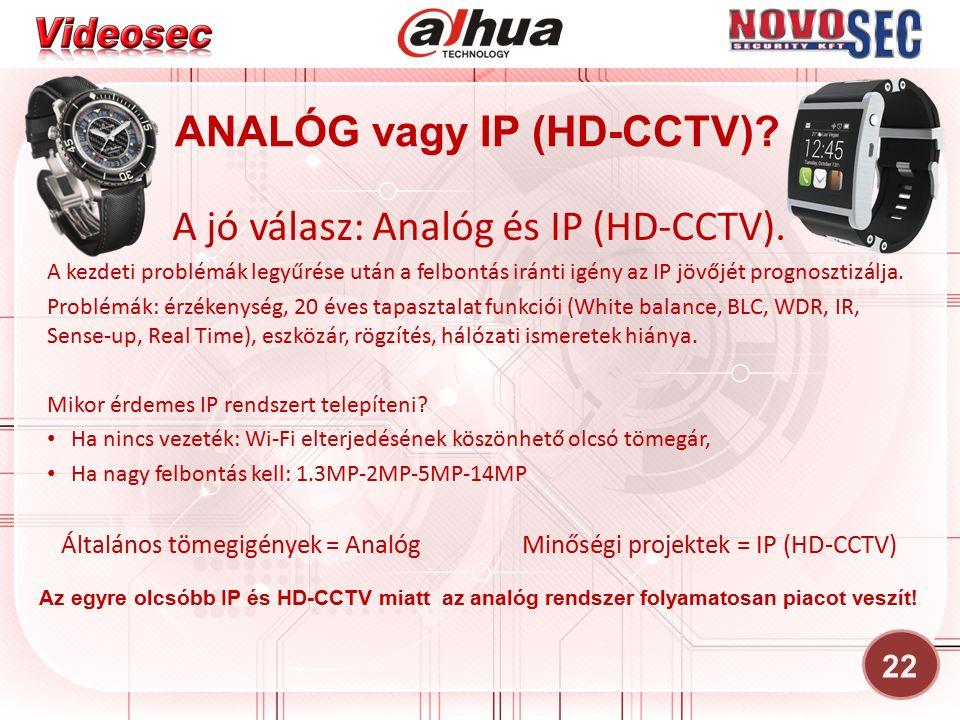 22 A jó válasz: Analóg és IP (HD-CCTV). A kezdeti problémák legyűrése után a felbontás iránti igény az IP jövőjét prognosztizálja. Problémák: érzékeny
