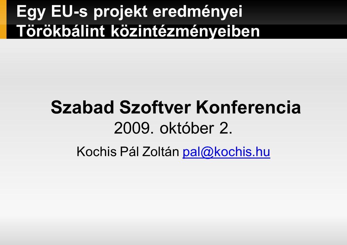 Egy EU-s projekt eredményei Törökbálint közintézményeiben Szabad Szoftver Konferencia 2009.