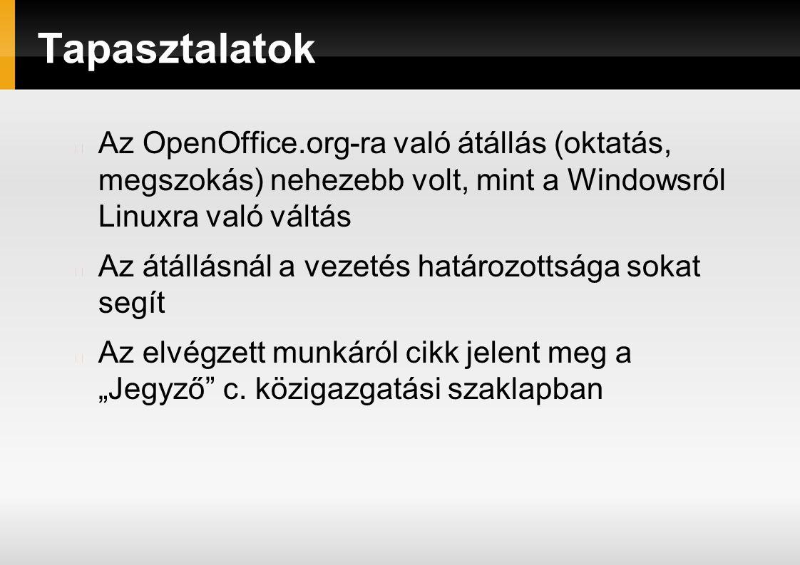 """Tapasztalatok Az OpenOffice.org-ra való átállás (oktatás, megszokás) nehezebb volt, mint a Windowsról Linuxra való váltás Az átállásnál a vezetés határozottsága sokat segít Az elvégzett munkáról cikk jelent meg a """"Jegyző c."""