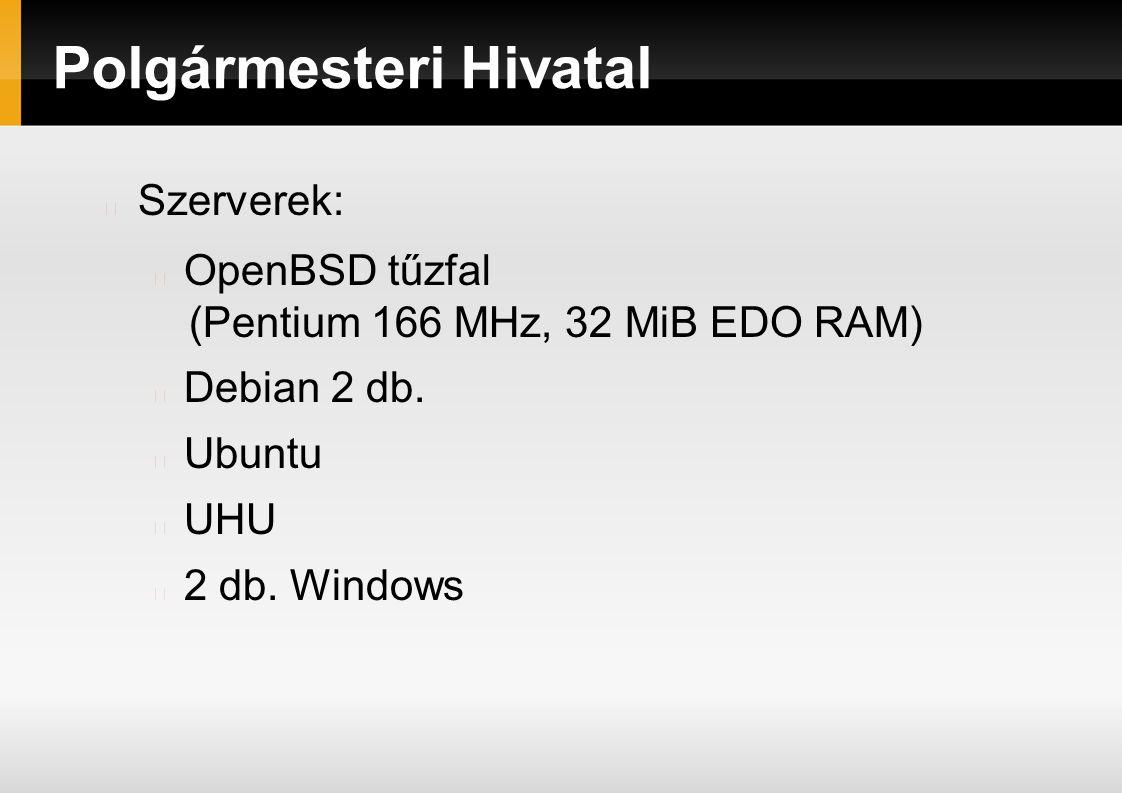 Polgármesteri Hivatal Szerverek: OpenBSD tűzfal (Pentium 166 MHz, 32 MiB EDO RAM) Debian 2 db.