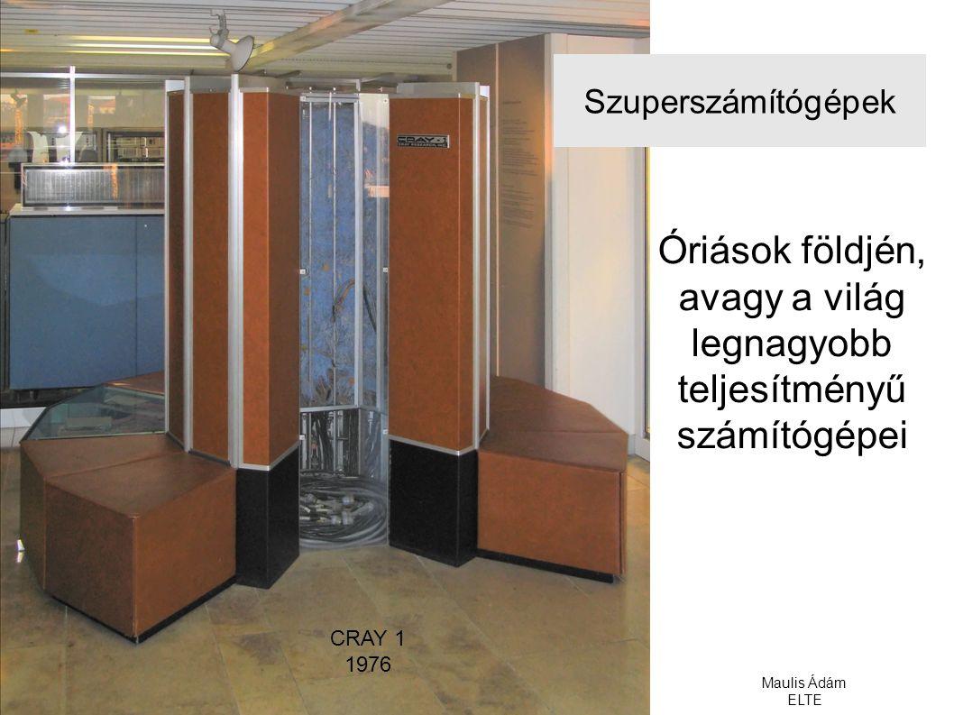 Szuperszámítógépek CRAY 1 1976 Óriások földjén, avagy a világ legnagyobb teljesítményű számítógépei Maulis Ádám ELTE