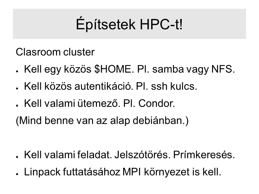 Építsetek HPC-t. Clasroom cluster ● Kell egy közös $HOME.