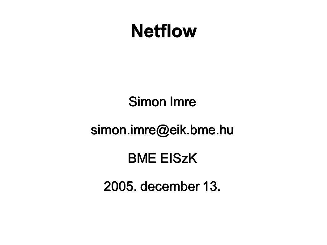 Netflow Simon Imre simon.imre@eik.bme.hu BME EISzK 2005.